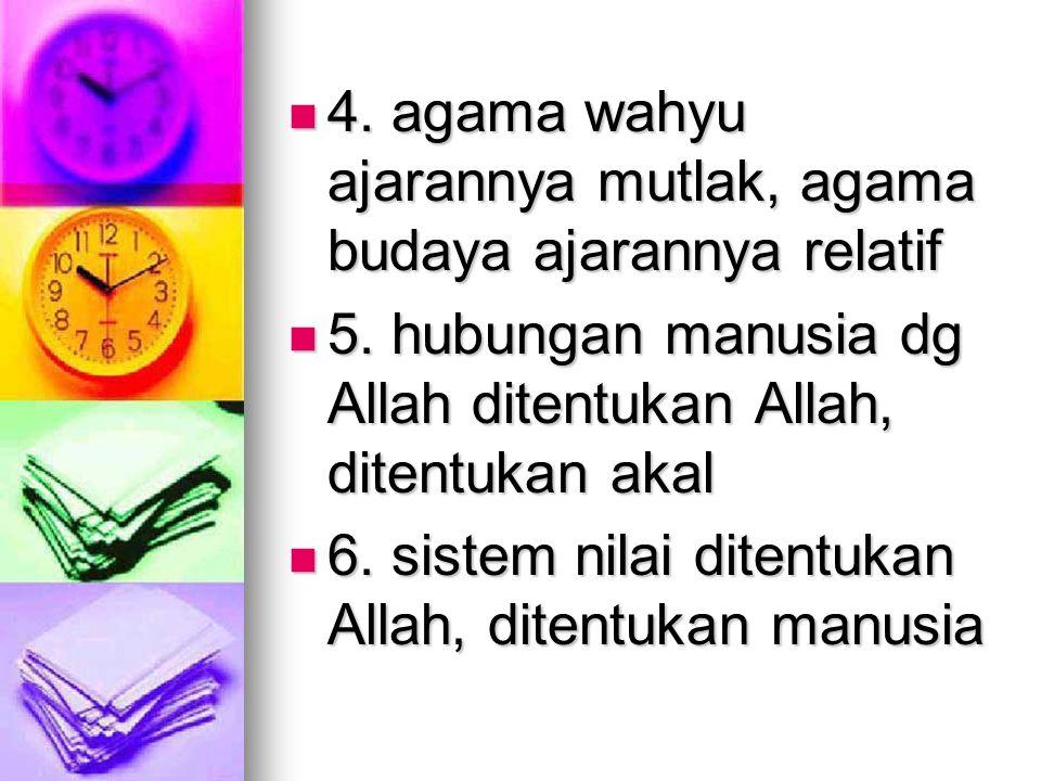 4. agama wahyu ajarannya mutlak, agama budaya ajarannya relatif 4. agama wahyu ajarannya mutlak, agama budaya ajarannya relatif 5. hubungan manusia dg