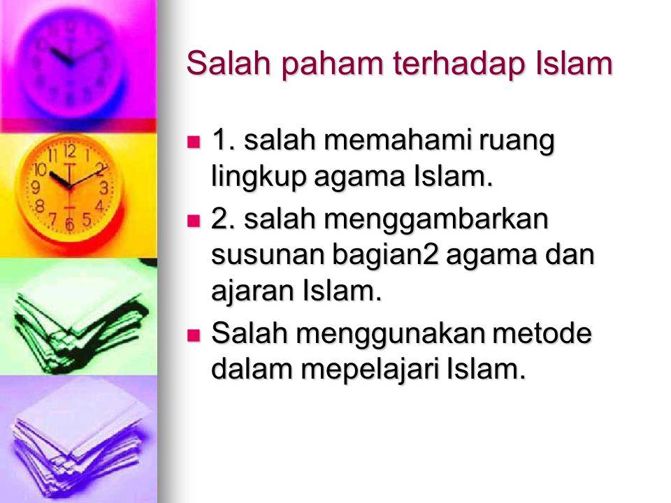Salah paham terhadap Islam 1. salah memahami ruang lingkup agama Islam. 1. salah memahami ruang lingkup agama Islam. 2. salah menggambarkan susunan ba