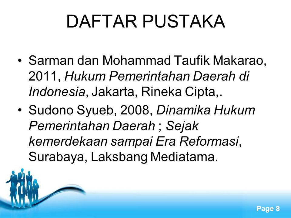 Free Powerpoint Templates Page 8 DAFTAR PUSTAKA Sarman dan Mohammad Taufik Makarao, 2011, Hukum Pemerintahan Daerah di Indonesia, Jakarta, Rineka Cipt