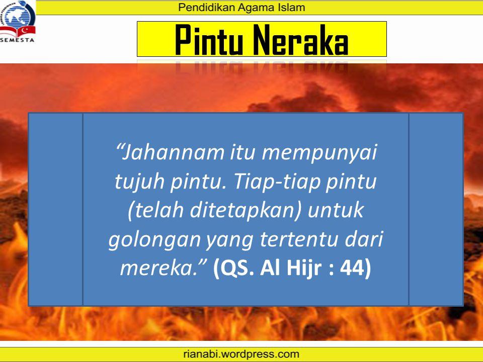 Neraka Wail atau Laza Bagi orang-orang yang melalaikan atau meninggalkan shalat Bagi umat Islam yang melakukan dosa besar.