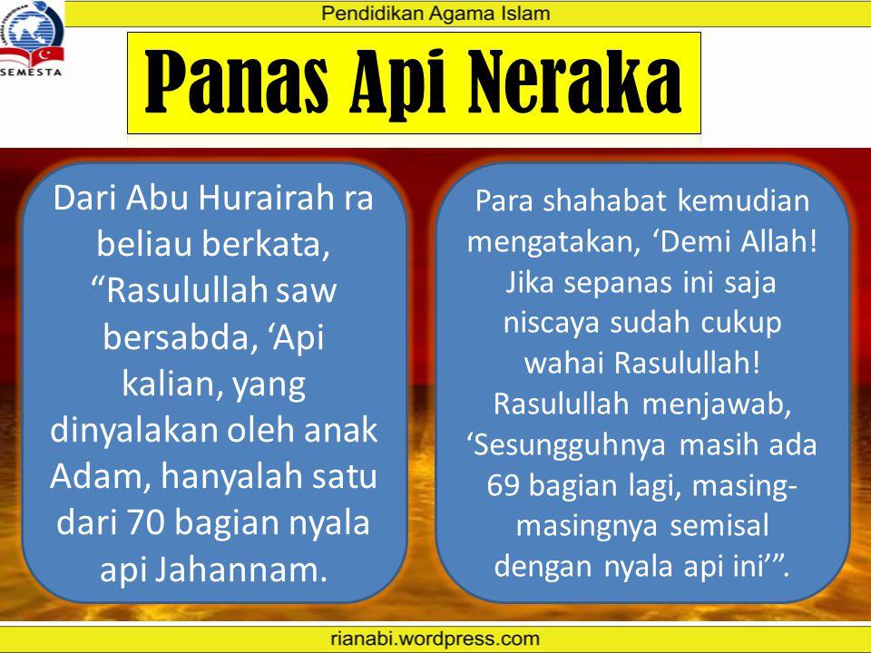 """""""Peliharalah dirimu dari neraka yang bahan bakarnya manusia dan batu, yang disediakan bagi orang-orang kafir"""" (QS. Al Baqarah : 24). """"Sesungguhnya kam"""