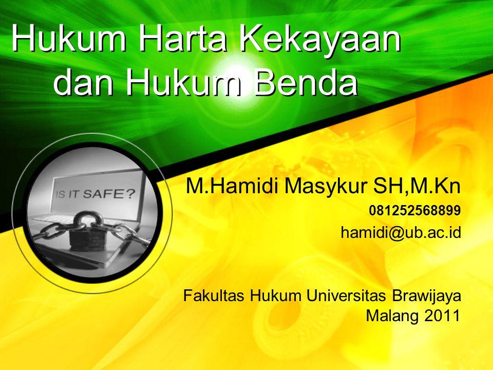 M.Hamidi Masykur SH,M.Kn 081252568899 hamidi@ub.ac.id Fakultas Hukum Universitas Brawijaya Malang 2011 Hukum Harta Kekayaan dan Hukum Benda