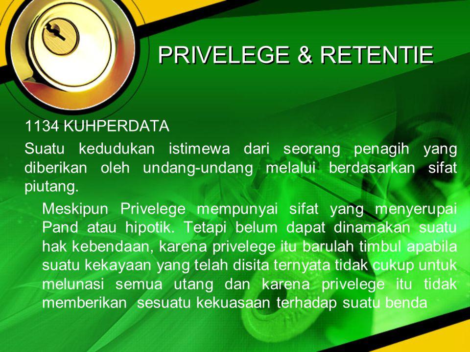 PRIVELEGE & RETENTIE 1134 KUHPERDATA Suatu kedudukan istimewa dari seorang penagih yang diberikan oleh undang-undang melalui berdasarkan sifat piutang