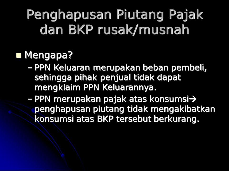 Penghapusan Piutang Pajak dan BKP rusak/musnah Mengapa.