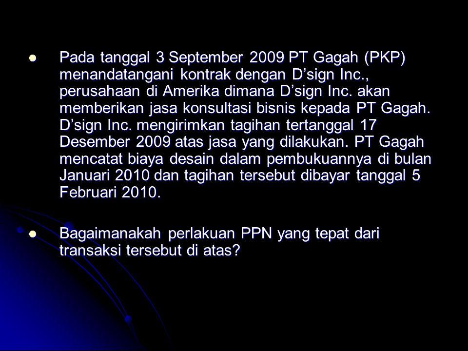 Pada tanggal 3 September 2009 PT Gagah (PKP) menandatangani kontrak dengan D'sign Inc., perusahaan di Amerika dimana D'sign Inc. akan memberikan jasa