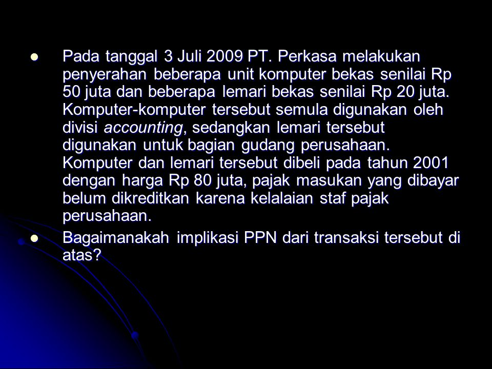 Pada tanggal 3 Juli 2009 PT. Perkasa melakukan penyerahan beberapa unit komputer bekas senilai Rp 50 juta dan beberapa lemari bekas senilai Rp 20 juta