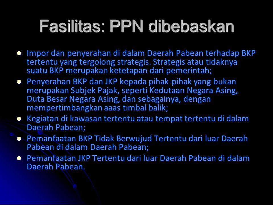 Fasilitas: PPN dibebaskan Impor dan penyerahan di dalam Daerah Pabean terhadap BKP tertentu yang tergolong strategis.