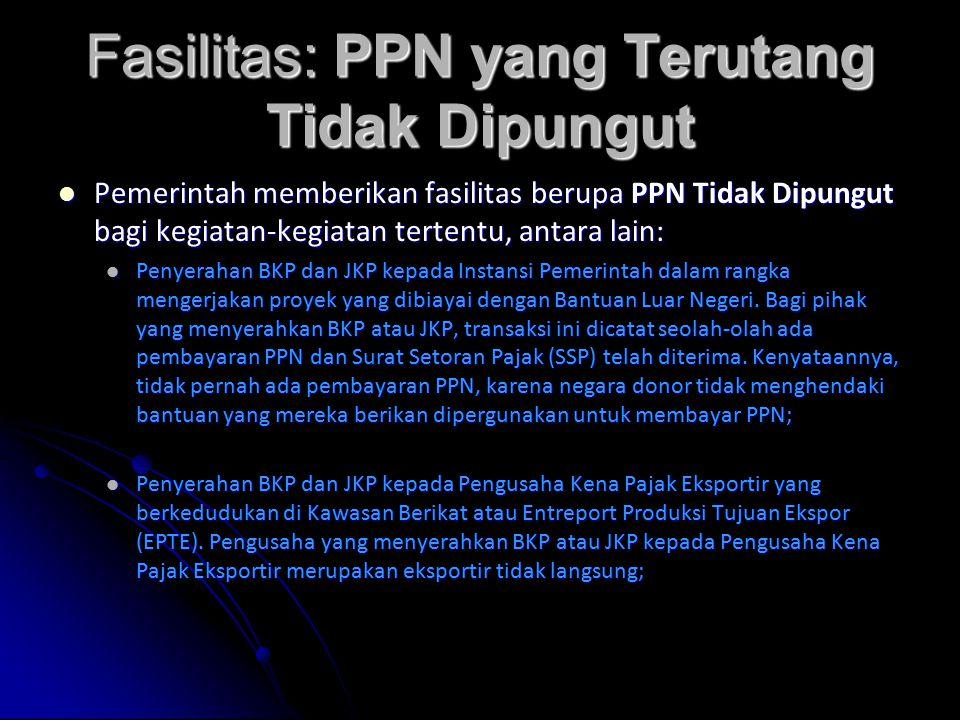 Fasilitas: PPN yang Terutang Tidak Dipungut Pemerintah memberikan fasilitas berupa PPN Tidak Dipungut bagi kegiatan-kegiatan tertentu, antara lain: Pe