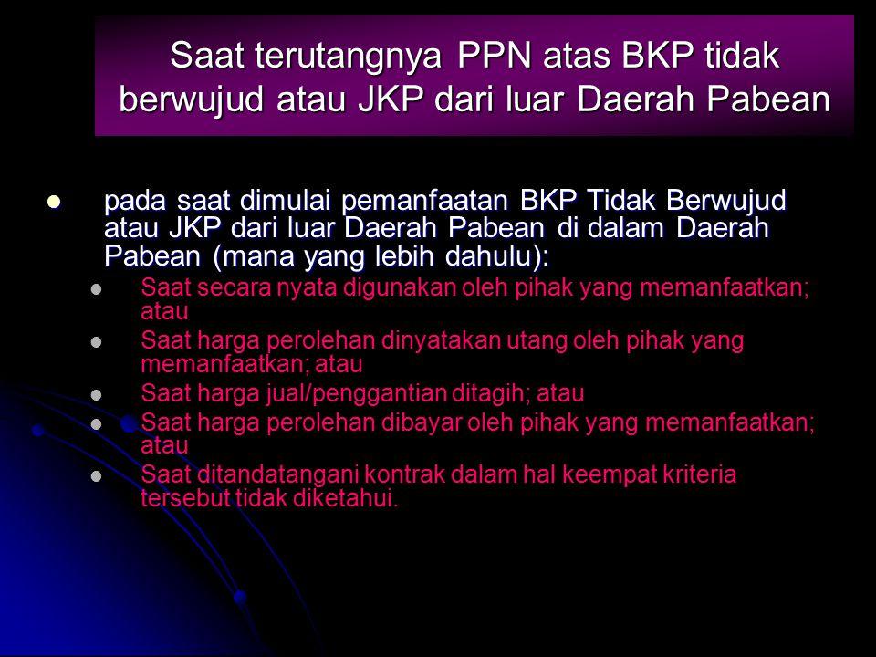 Saat terutangnya PPN atas BKP tidak berwujud atau JKP dari luar Daerah Pabean pada saat dimulai pemanfaatan BKP Tidak Berwujud atau JKP dari luar Daer