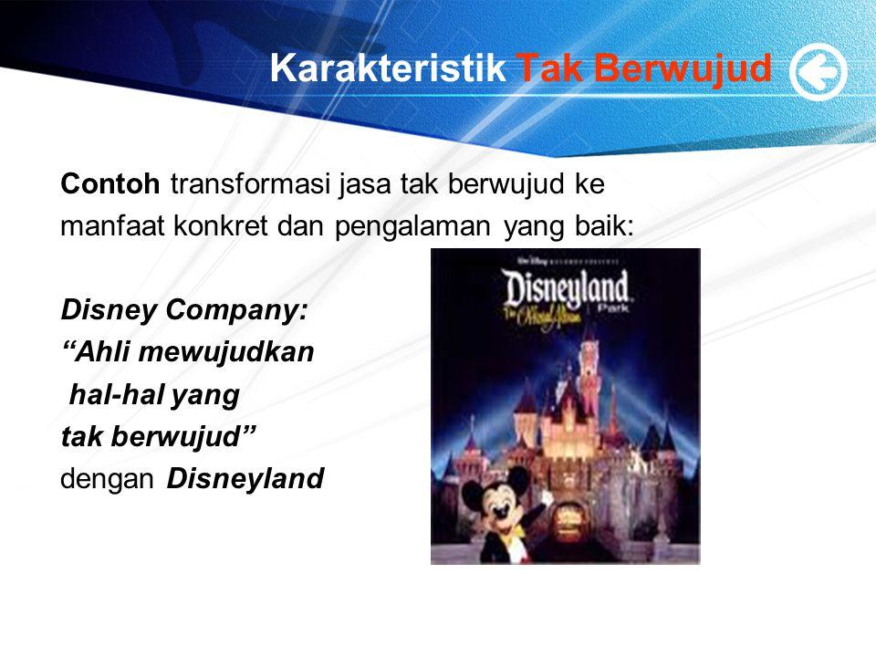 """Karakteristik Tak Berwujud Contoh transformasi jasa tak berwujud ke manfaat konkret dan pengalaman yang baik: Disney Company: """"Ahli mewujudkan hal-hal"""