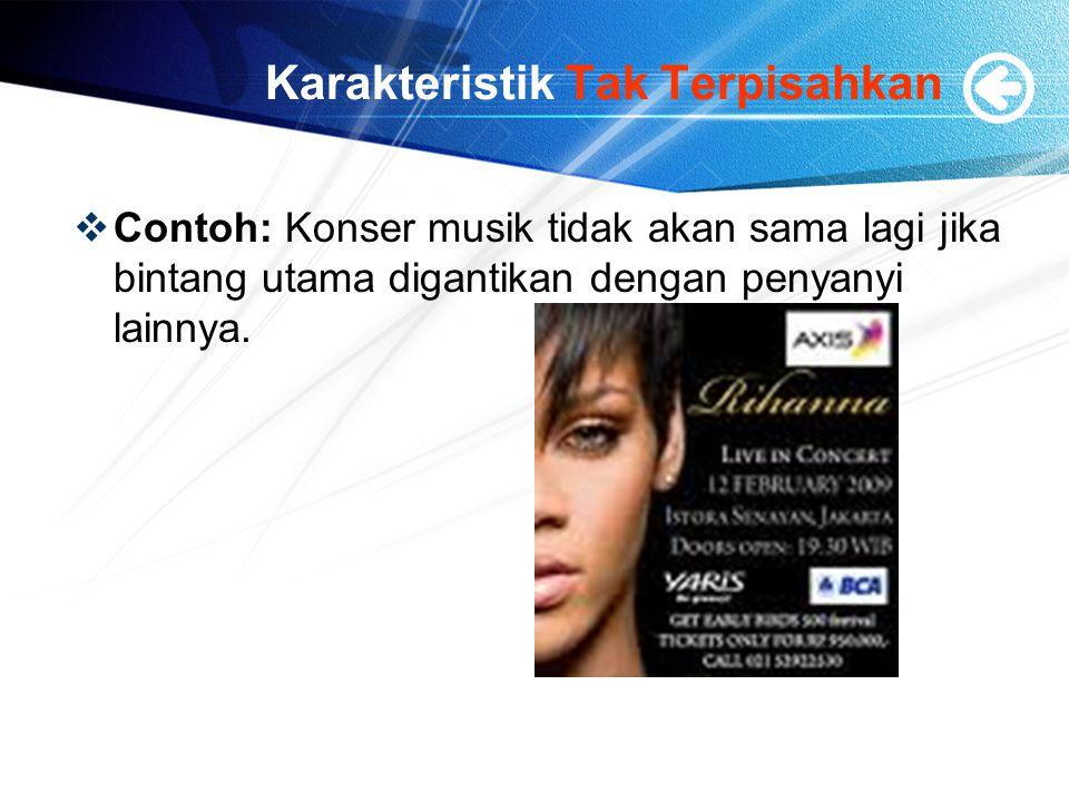Karakteristik Tak Terpisahkan  Contoh: Konser musik tidak akan sama lagi jika bintang utama digantikan dengan penyanyi lainnya.