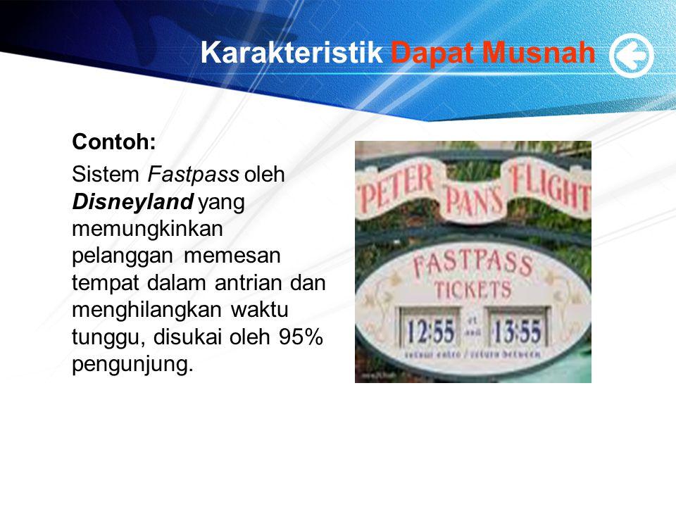 Karakteristik Dapat Musnah Contoh: Sistem Fastpass oleh Disneyland yang memungkinkan pelanggan memesan tempat dalam antrian dan menghilangkan waktu tu