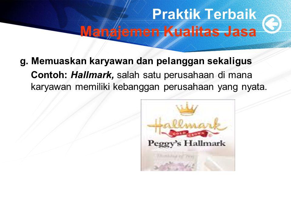 Praktik Terbaik Manajemen Kualitas Jasa g. Memuaskan karyawan dan pelanggan sekaligus Contoh: Hallmark, salah satu perusahaan di mana karyawan memilik