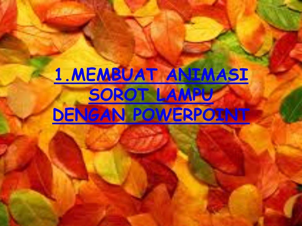 1.MEMBUAT ANIMASI SOROT LAMPU DENGAN POWERPOINT