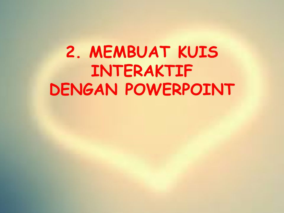 2. MEMBUAT KUIS INTERAKTIF DENGAN POWERPOINT
