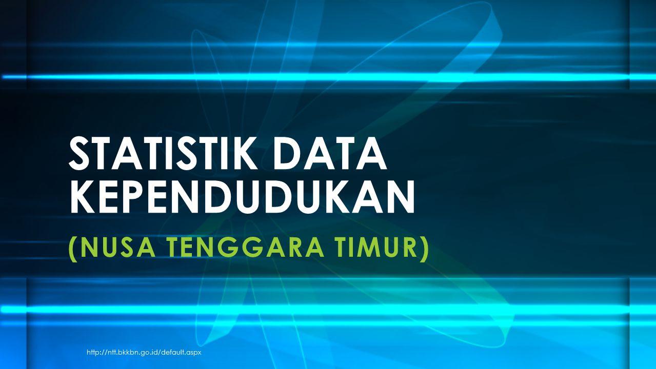 (NUSA TENGGARA TIMUR) STATISTIK DATA KEPENDUDUKAN http://ntt.bkkbn.go.id/default.aspx