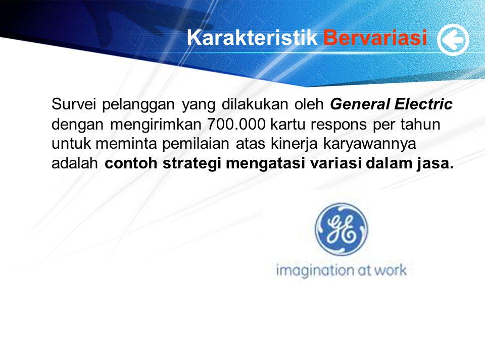 Karakteristik Bervariasi Survei pelanggan yang dilakukan oleh General Electric dengan mengirimkan 700.000 kartu respons per tahun untuk meminta pemila