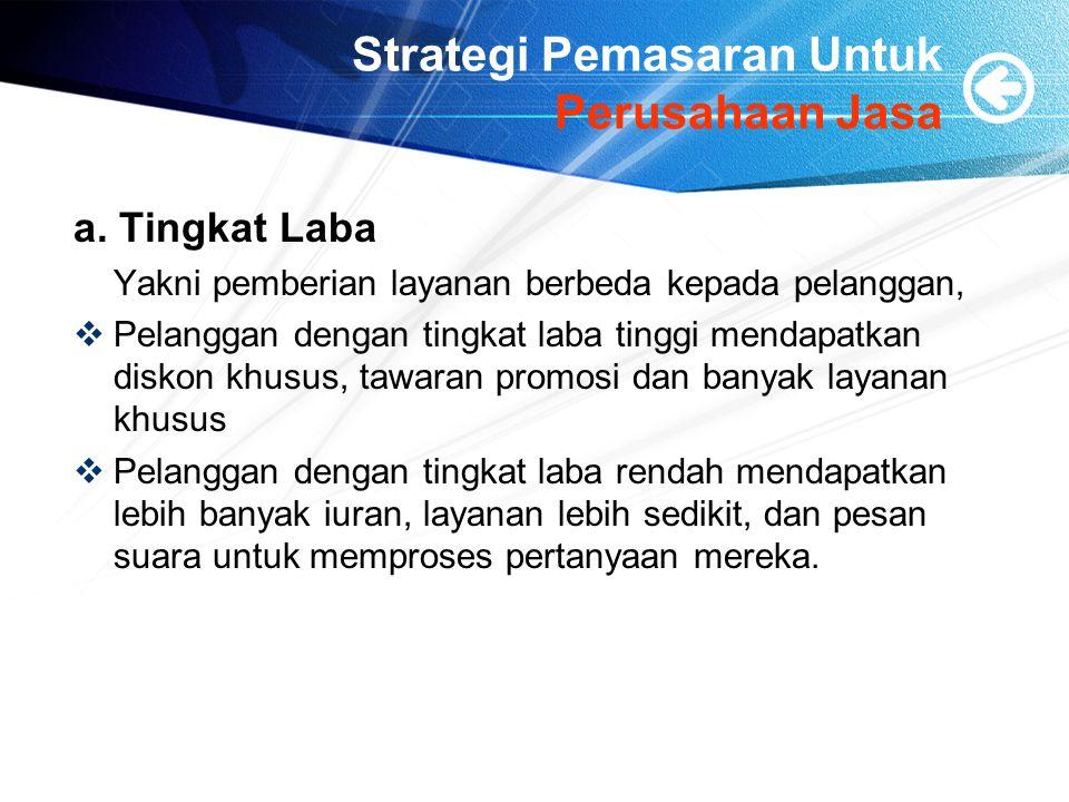 Strategi Pemasaran Untuk Perusahaan Jasa a. Tingkat Laba Yakni pemberian layanan berbeda kepada pelanggan,  Pelanggan dengan tingkat laba tinggi mend