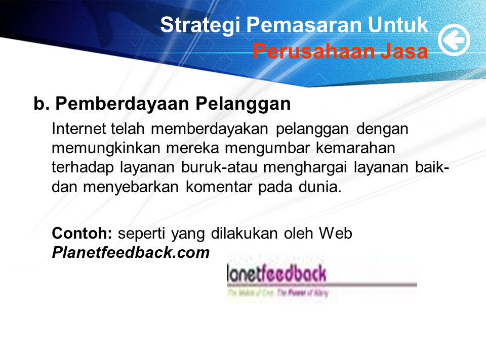 Strategi Pemasaran Untuk Perusahaan Jasa b. Pemberdayaan Pelanggan Internet telah memberdayakan pelanggan dengan memungkinkan mereka mengumbar kemarah