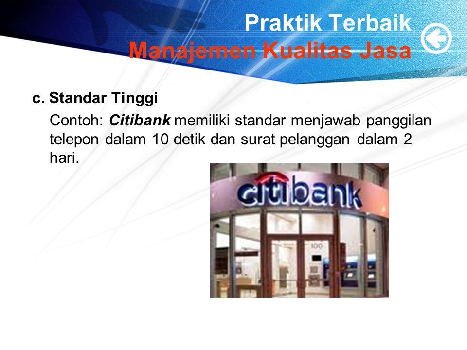 Praktik Terbaik Manajemen Kualitas Jasa c. Standar Tinggi Contoh: Citibank memiliki standar menjawab panggilan telepon dalam 10 detik dan surat pelang
