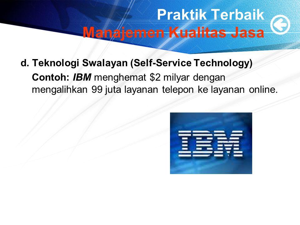 Praktik Terbaik Manajemen Kualitas Jasa d. Teknologi Swalayan (Self-Service Technology) Contoh: IBM menghemat $2 milyar dengan mengalihkan 99 juta lay