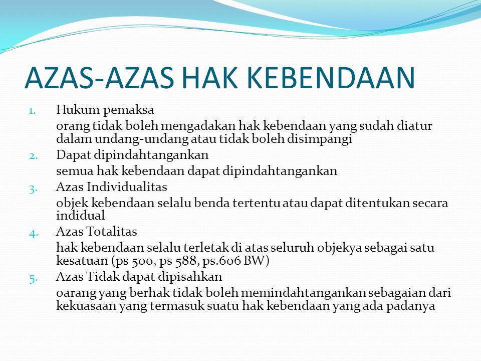 AZAS-AZAS HAK KEBENDAAN 1. Hukum pemaksa orang tidak boleh mengadakan hak kebendaan yang sudah diatur dalam undang-undang atau tidak boleh disimpangi