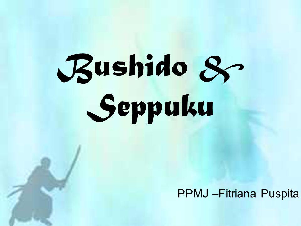 Bushido & Seppuku PPMJ –Fitriana Puspita