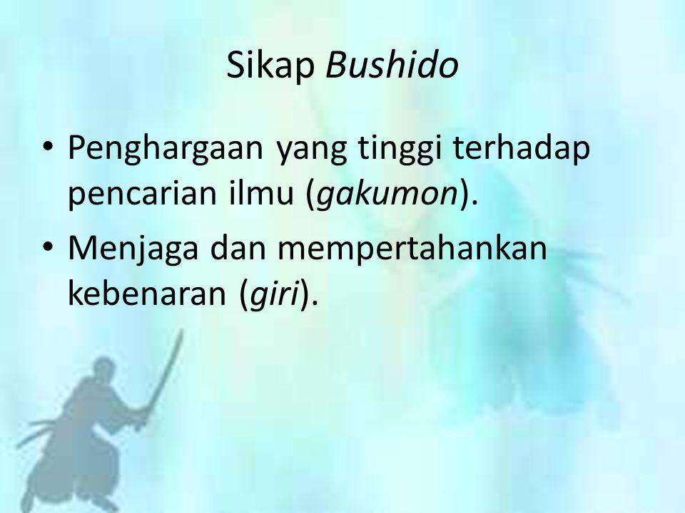 Penghargaan yang tinggi terhadap pencarian ilmu (gakumon). Menjaga dan mempertahankan kebenaran (giri). Sikap Bushido