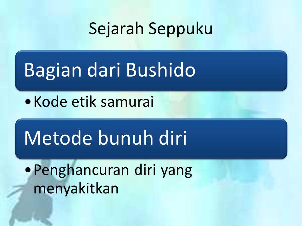Bagian dari Bushido Kode etik samurai Metode bunuh diri Penghancuran diri yang menyakitkan Sejarah Seppuku