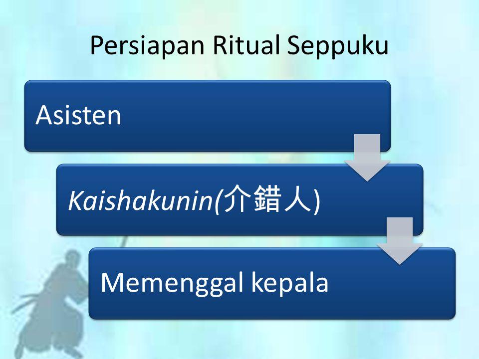 Asisten Kaishakunin( 介錯人 ) Memenggal kepala Persiapan Ritual Seppuku