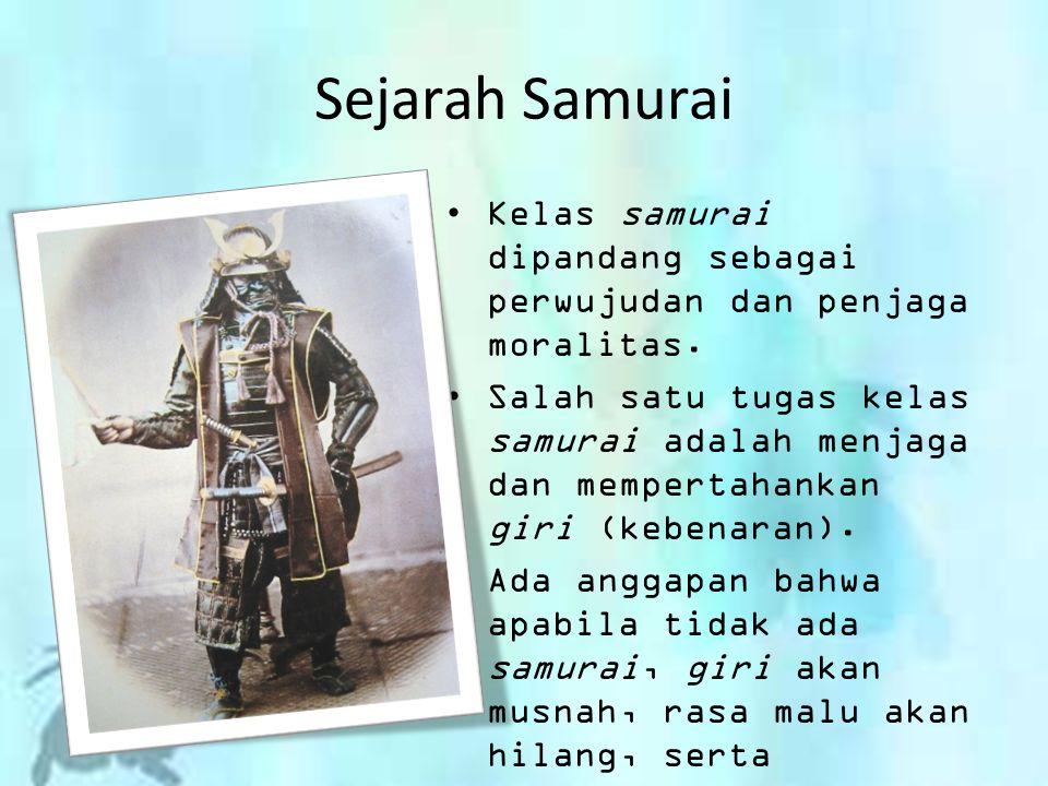 Sejarah Samurai Kelas samurai dipandang sebagai perwujudan dan penjaga moralitas. Salah satu tugas kelas samurai adalah menjaga dan mempertahankan gir