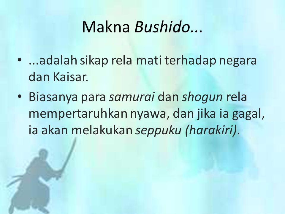 ...adalah sikap rela mati terhadap negara dan Kaisar. Biasanya para samurai dan shogun rela mempertaruhkan nyawa, dan jika ia gagal, ia akan melakukan