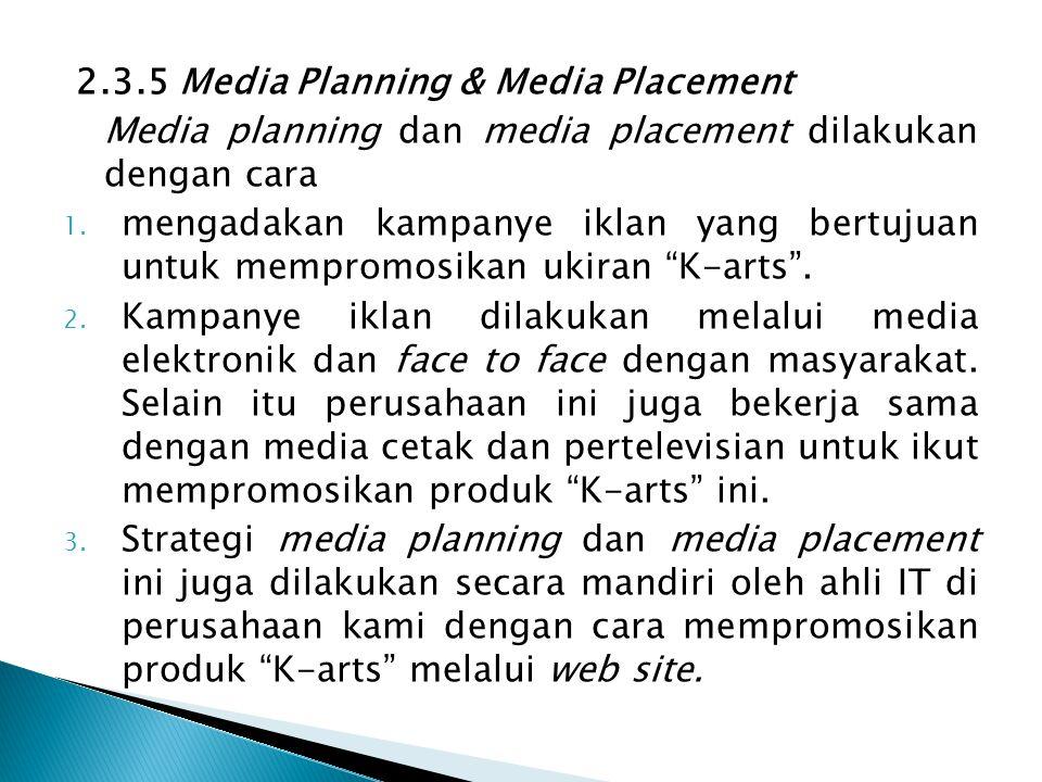 2.3.5 Media Planning & Media Placement Media planning dan media placement dilakukan dengan cara 1. mengadakan kampanye iklan yang bertujuan untuk memp