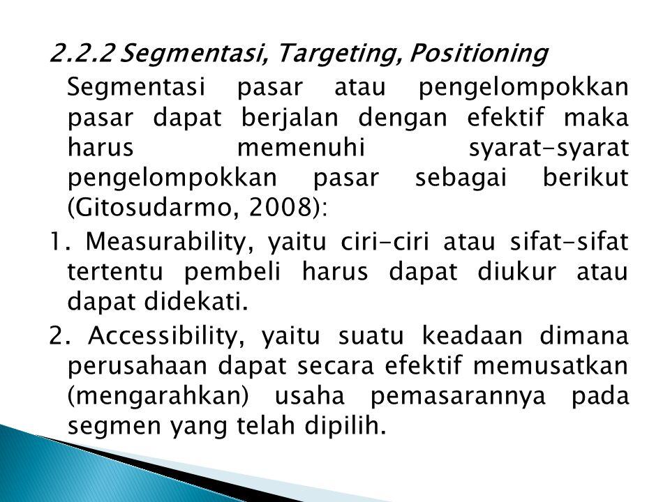 2.2.2 Segmentasi, Targeting, Positioning Segmentasi pasar atau pengelompokkan pasar dapat berjalan dengan efektif maka harus memenuhi syarat-syarat pe