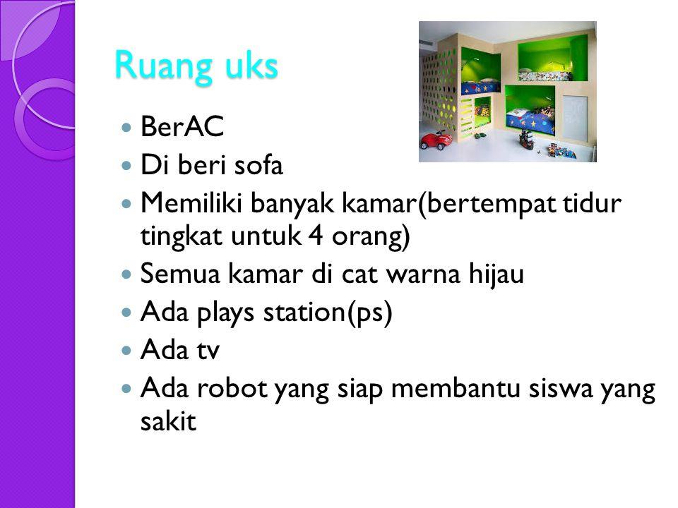 Ruang uks BerAC Di beri sofa Memiliki banyak kamar(bertempat tidur tingkat untuk 4 orang) Semua kamar di cat warna hijau Ada plays station(ps) Ada tv Ada robot yang siap membantu siswa yang sakit