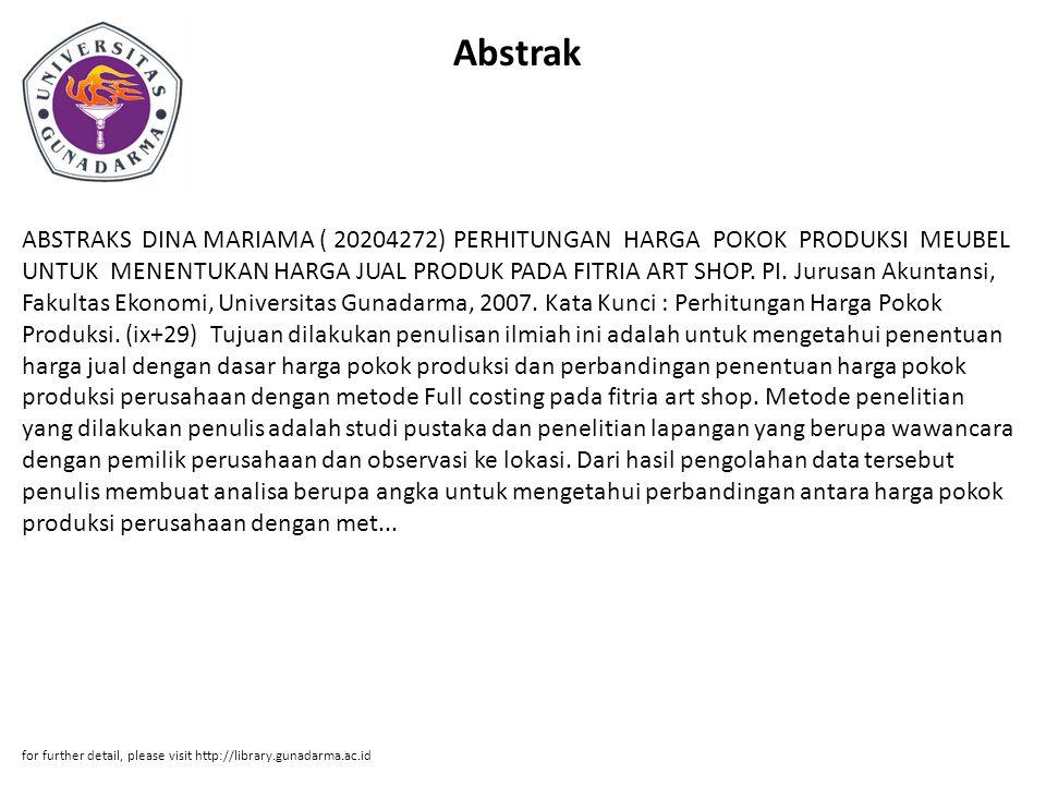 Abstrak ABSTRAKS DINA MARIAMA ( 20204272) PERHITUNGAN HARGA POKOK PRODUKSI MEUBEL UNTUK MENENTUKAN HARGA JUAL PRODUK PADA FITRIA ART SHOP.