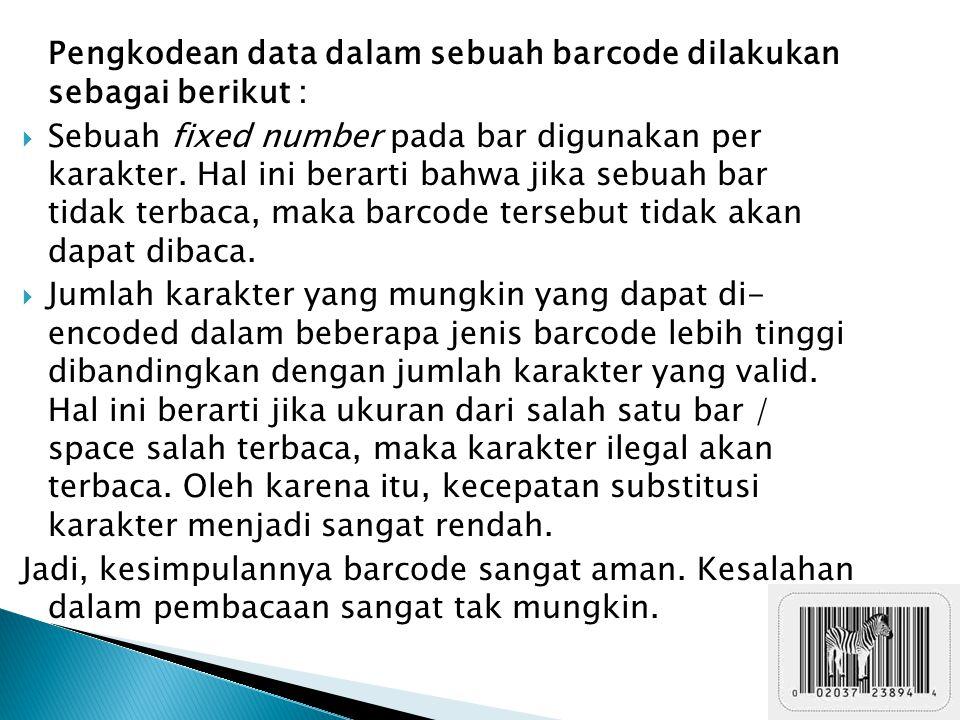 Pengkodean data dalam sebuah barcode dilakukan sebagai berikut :  Sebuah fixed number pada bar digunakan per karakter. Hal ini berarti bahwa jika seb