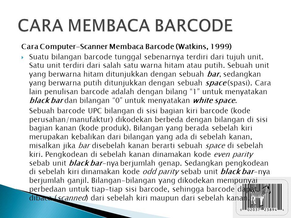 Cara Computer-Scanner Membaca Barcode (Watkins, 1999)  Suatu bilangan barcode tunggal sebenarnya terdiri dari tujuh unit.