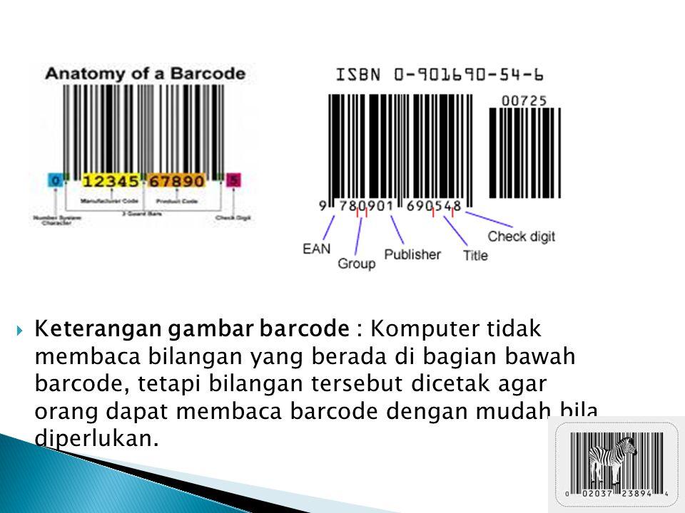  Keterangan gambar barcode : Komputer tidak membaca bilangan yang berada di bagian bawah barcode, tetapi bilangan tersebut dicetak agar orang dapat m