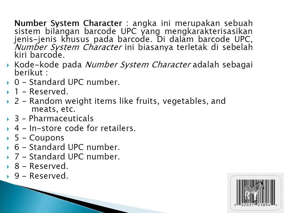 Number System Character : angka ini merupakan sebuah sistem bilangan barcode UPC yang mengkarakterisasikan jenis-jenis khusus pada barcode. Di dalam b