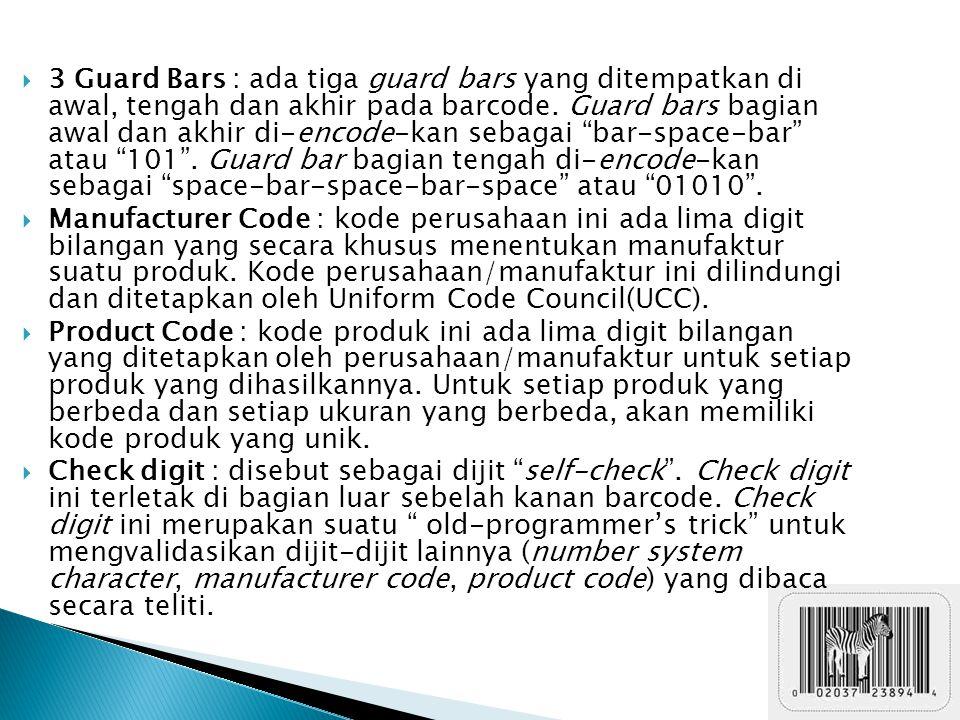  3 Guard Bars : ada tiga guard bars yang ditempatkan di awal, tengah dan akhir pada barcode.