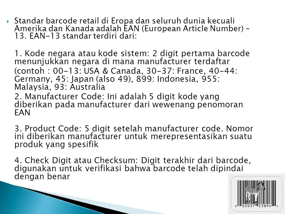  Standar barcode retail di Eropa dan seluruh dunia kecuali Amerika dan Kanada adalah EAN (European Article Number) – 13. EAN-13 standar terdiri dari: