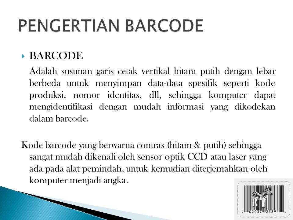  BARCODE Adalah susunan garis cetak vertikal hitam putih dengan lebar berbeda untuk menyimpan data-data spesifik seperti kode produksi, nomor identitas, dll, sehingga komputer dapat mengidentifikasi dengan mudah informasi yang dikodekan dalam barcode.