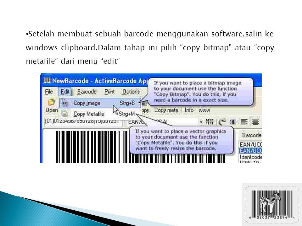 "Setelah membuat sebuah barcode menggunakan software,salin ke windows clipboard.Dalam tahap ini pilih ""copy bitmap"" atau ""copy metafile"" dari menu ""edi"