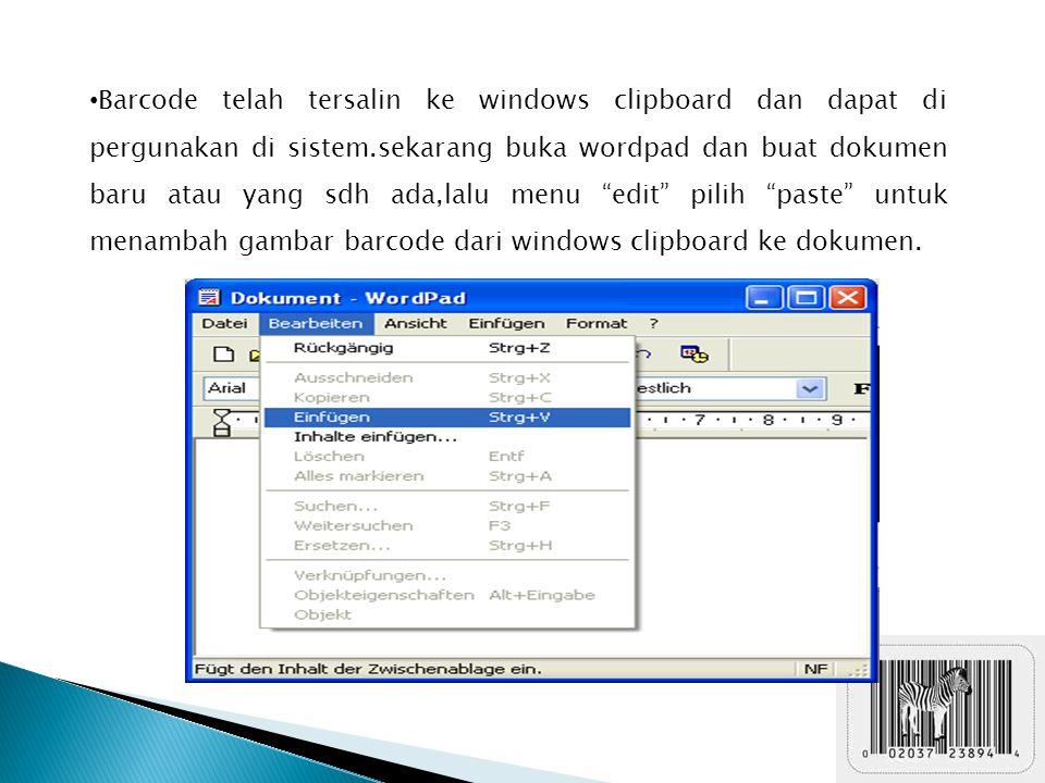 Barcode telah tersalin ke windows clipboard dan dapat di pergunakan di sistem.sekarang buka wordpad dan buat dokumen baru atau yang sdh ada,lalu menu