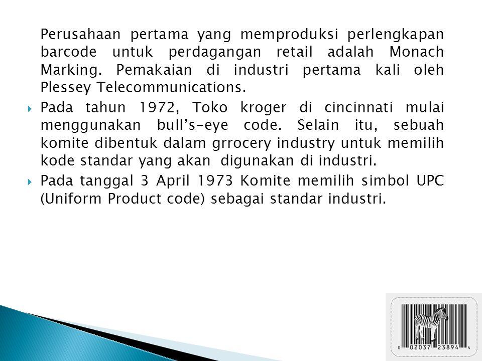 Perusahaan pertama yang memproduksi perlengkapan barcode untuk perdagangan retail adalah Monach Marking. Pemakaian di industri pertama kali oleh Pless