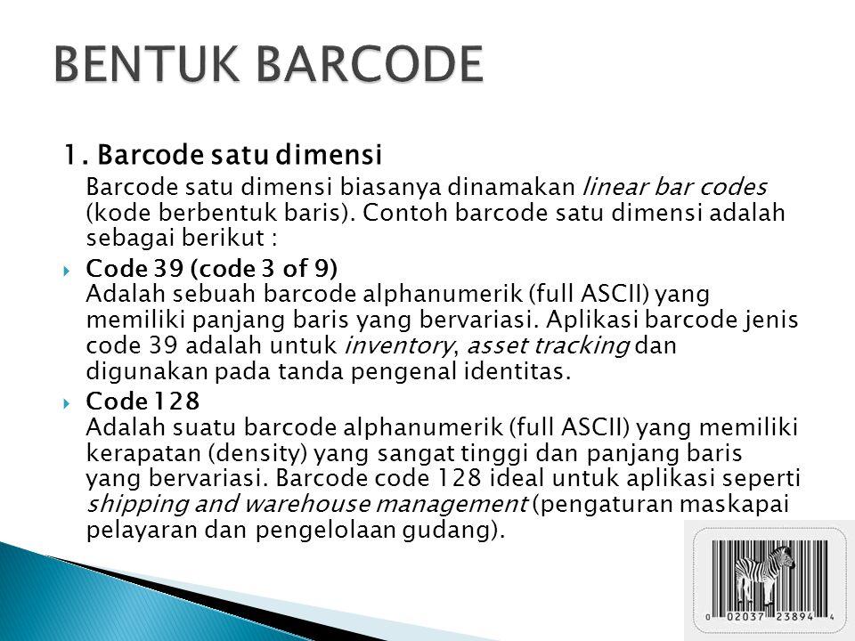 1. Barcode satu dimensi Barcode satu dimensi biasanya dinamakan linear bar codes (kode berbentuk baris). Contoh barcode satu dimensi adalah sebagai be