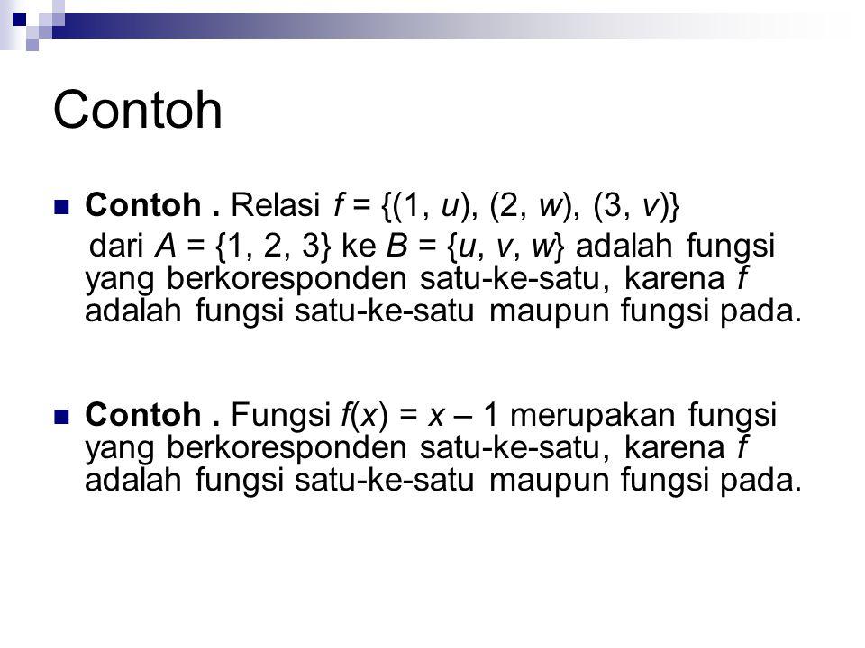 Contoh. Relasi f = {(1, u), (2, w), (3, v)} dari A = {1, 2, 3} ke B = {u, v, w} adalah fungsi yang berkoresponden satu-ke-satu, karena f adalah fungsi