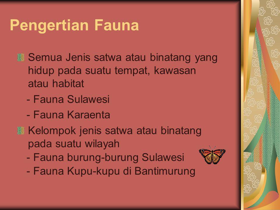 Pengertian Fauna Semua Jenis satwa atau binatang yang hidup pada suatu tempat, kawasan atau habitat - Fauna Sulawesi - Fauna Karaenta Kelompok jenis s