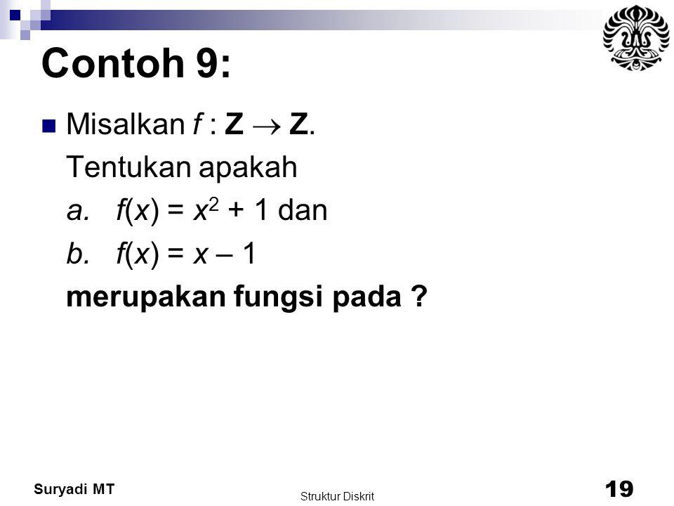 Suryadi MT Contoh 9: Misalkan f : Z  Z. Tentukan apakah a. f(x) = x 2 + 1 dan b. f(x) = x – 1 merupakan fungsi pada ? Struktur Diskrit 19